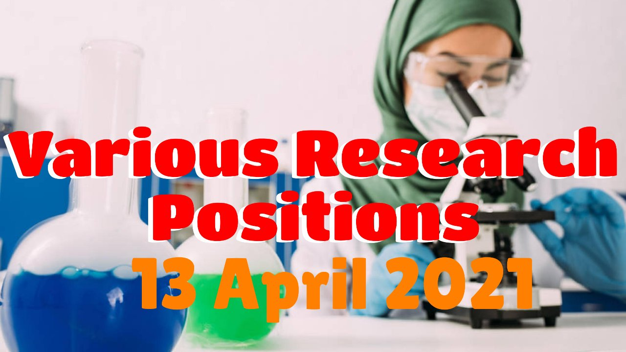 Various Research Positions – 13 April 2021: Researchersjob- Updated