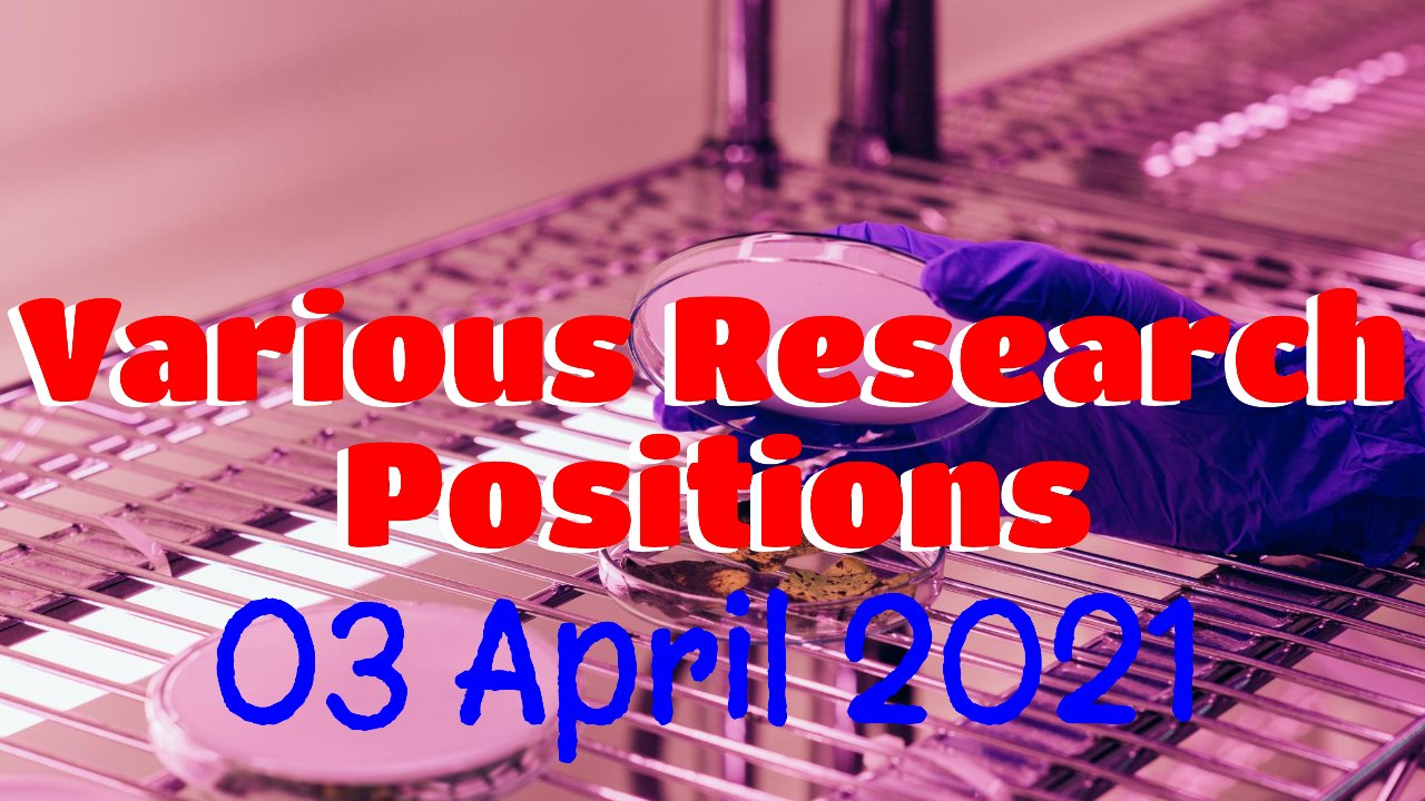 Various Research Positions – 03 April 2021: Researchersjob- Updated