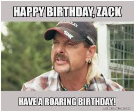 Happy Birthday Zak!  Can you believe Joe Exotic doesn\t know how your name is spelled?
