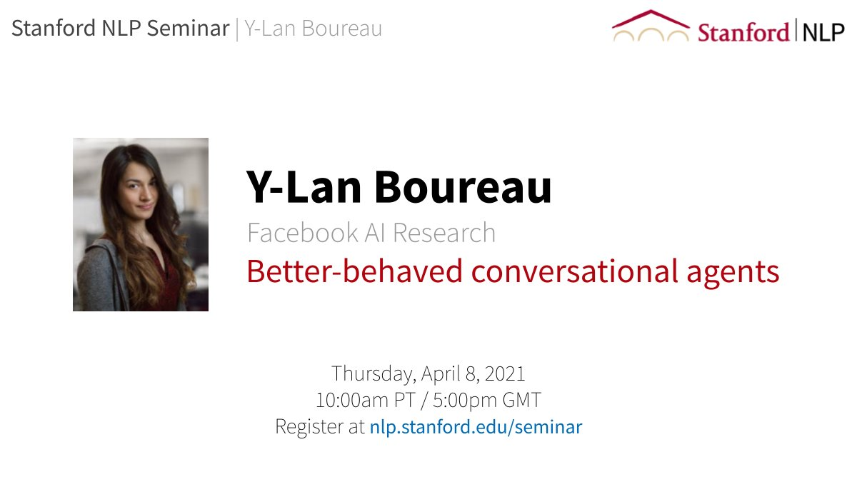 "stanfordnlp: For our first public Stanford NLP Seminar of the spring quarter, we're excited to host Y-Lan Boureau from Facebook AI Research speaking on ""Better-behaved conversational agents."" Thursday April 8 10am PT, open to the public! Sign up at"