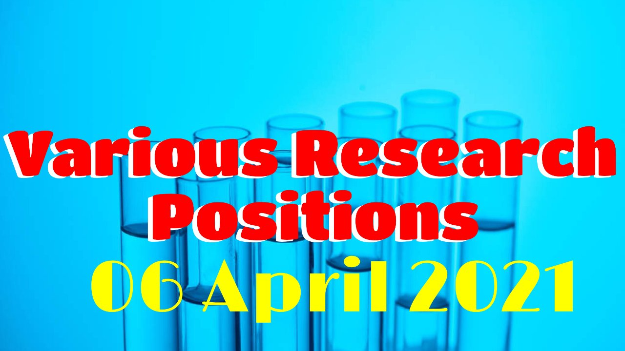 Various Research Positions – 06 April 2021: Researchersjob- Updated