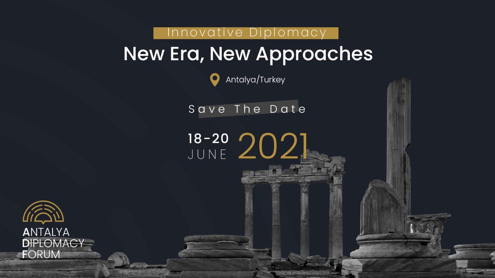"Antalya Diplomasi Forumu в Twitter: ""#AntalyaDiplomacyForum will explore  the horizons of diplomacy across a range of key regional, global and  thematic issues under the theme of ""Innovative Diplomacy: A New Era, New"