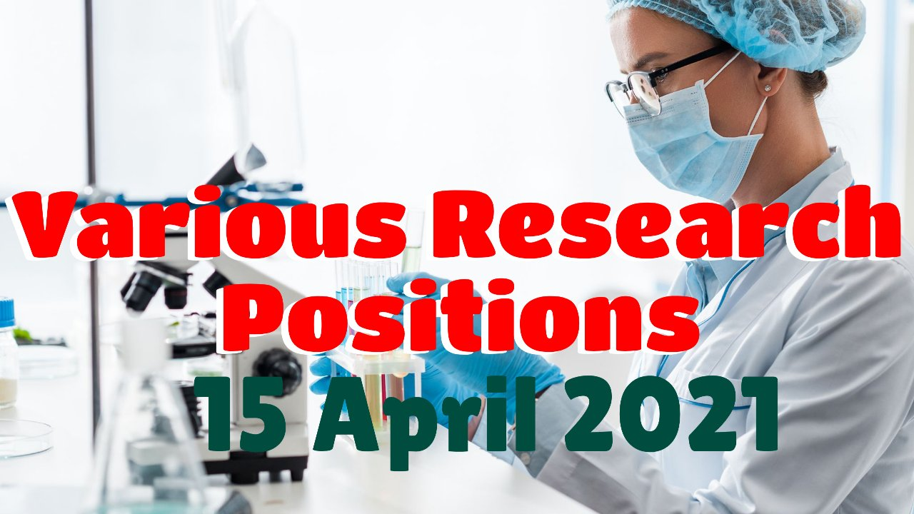 Various Research Positions – 15 April 2021: Researchersjob- Updated