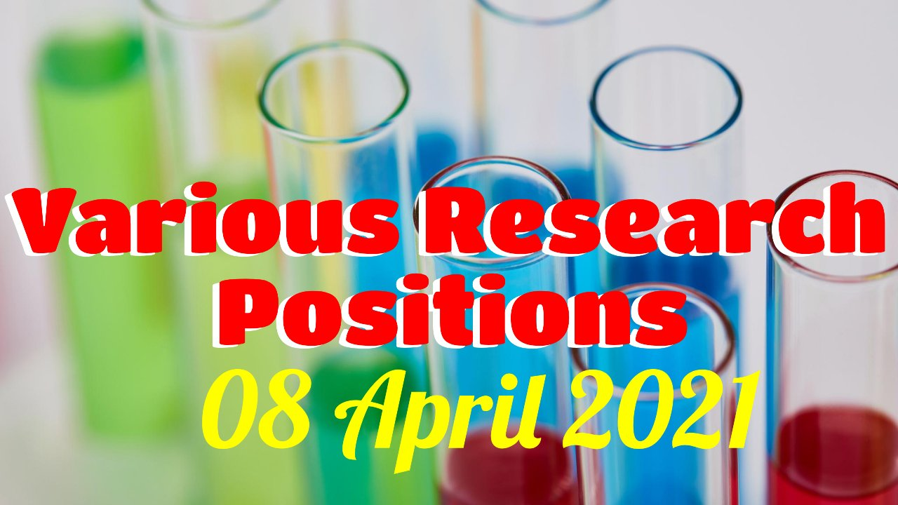 Various Research Positions – 08 April 2021: Researchersjob- Updated