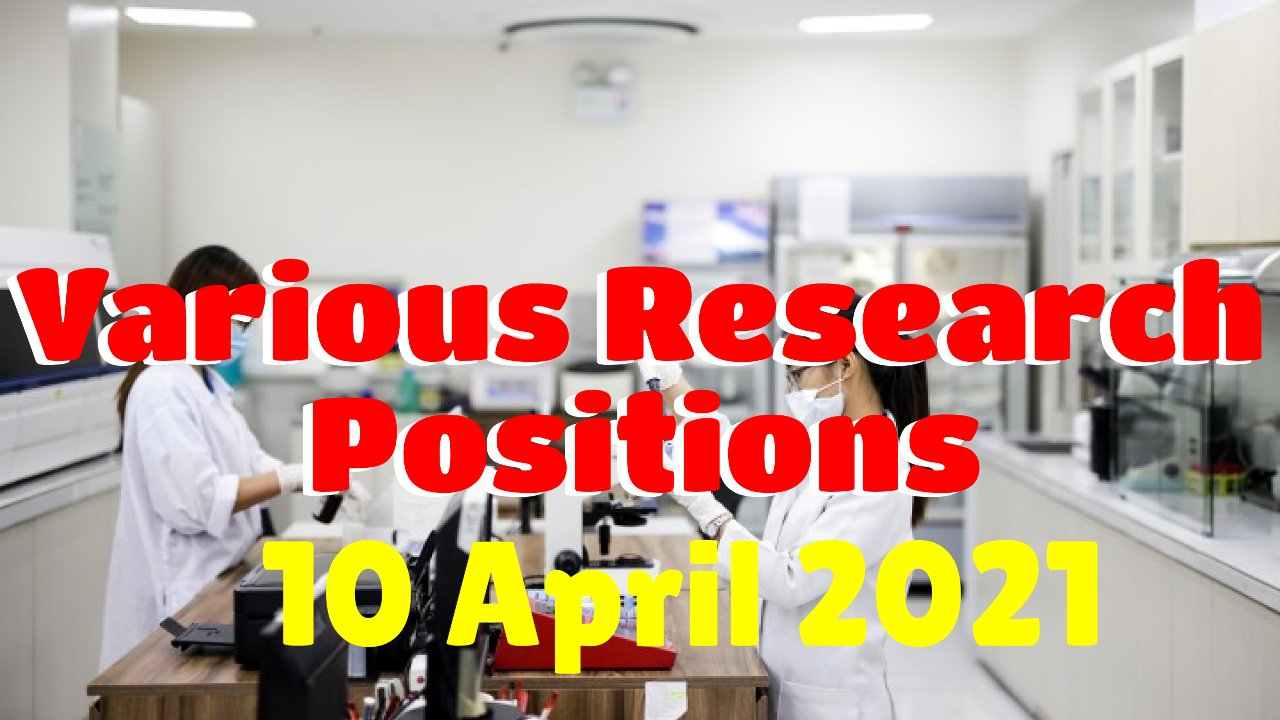 Various Research Positions – 10 April 2021: Researchersjob- Updated