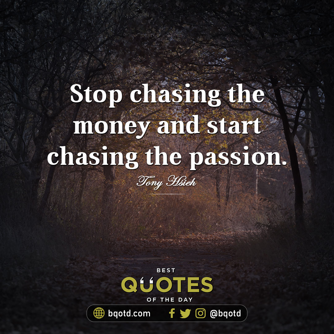 Stop chasing the money and start chasing the passion. - Tony Hsieh   #BestQuotesoftheDay #GetMotivated #Inspirational #WordsofWisdom #WisdomPearls https://t.co/SslhbCvuBs