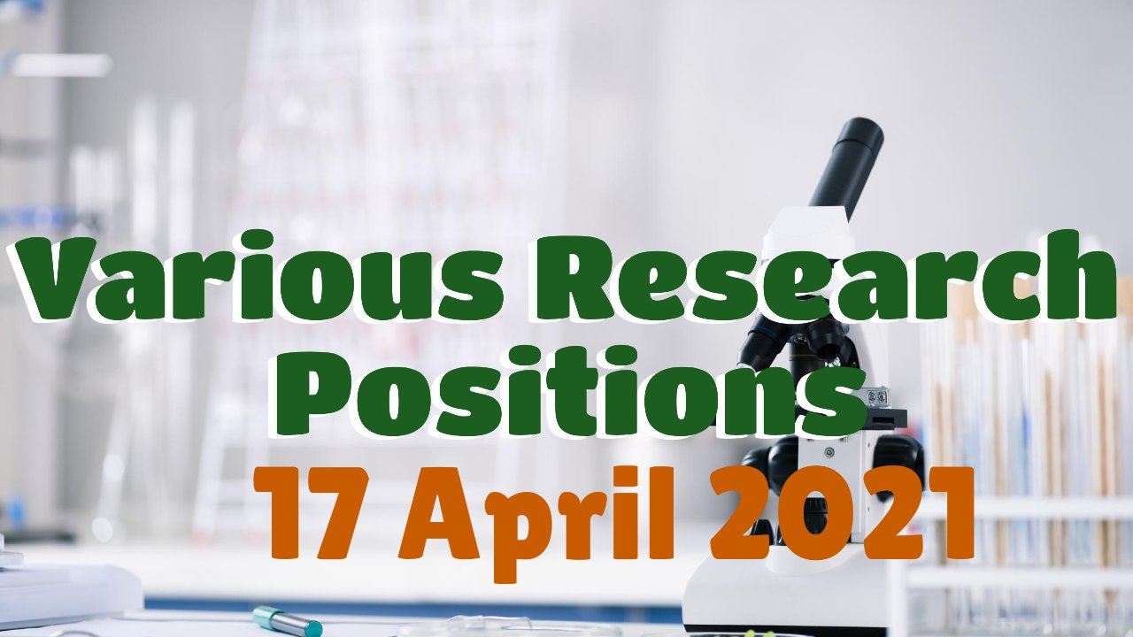 Various Research Positions – 17 April 2021: Researchersjob- Updated