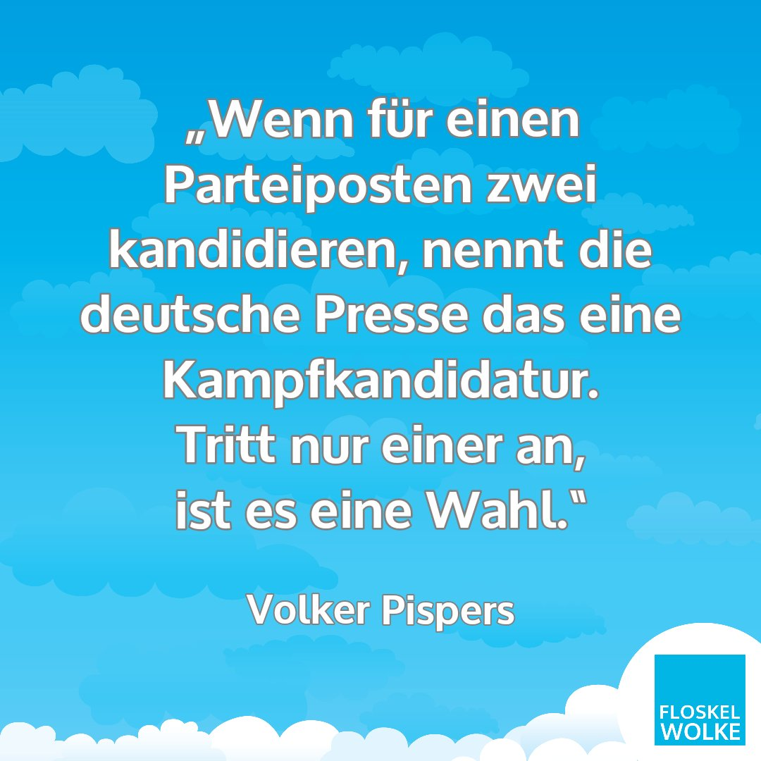 """""""Wenn für einen Parteiposten zwei kandidieren, nennt die deutsche Presse das eine Kampfkandidatur. Tritt nur einer an, ist es eine Wahl."""" von Volker Pispers"""