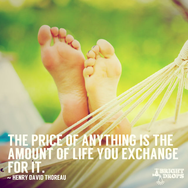 The price of anything is the amount of life you exchange for it.  #quote #mondaymotivation https://t.co/rDGMpXKGhH