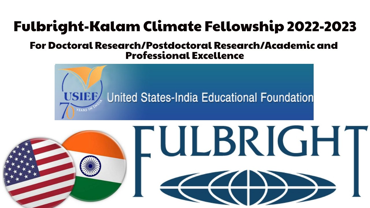Fulbright-Kalam Climate Fellowship 2022-2023 for Doctoral/Postdoctoral Research in USA