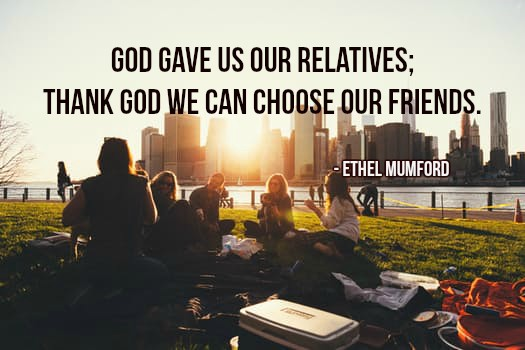 God gave us our relatives; thank God we can choose our friends.- Ethel Mumford #quote https://t.co/iifaMjASGU