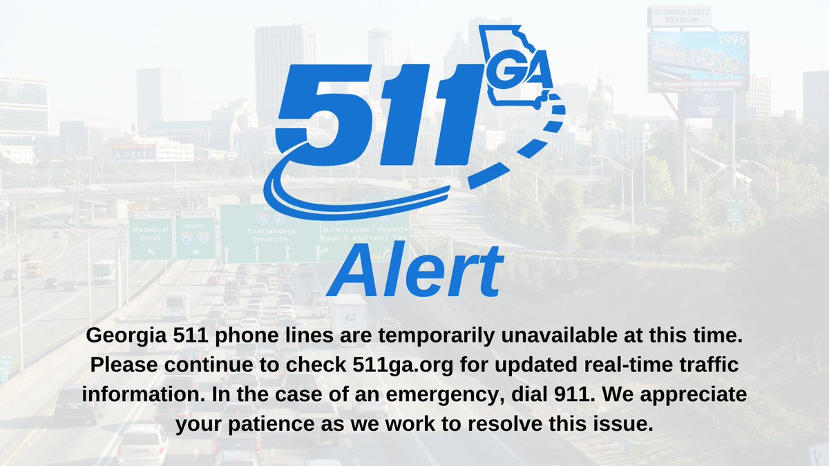 NOTICE: The Georgia 511 main phone line is currently down.  Please visit https://t.co/1v9j6TbBXg for traffic info or dial 470 875-0860.