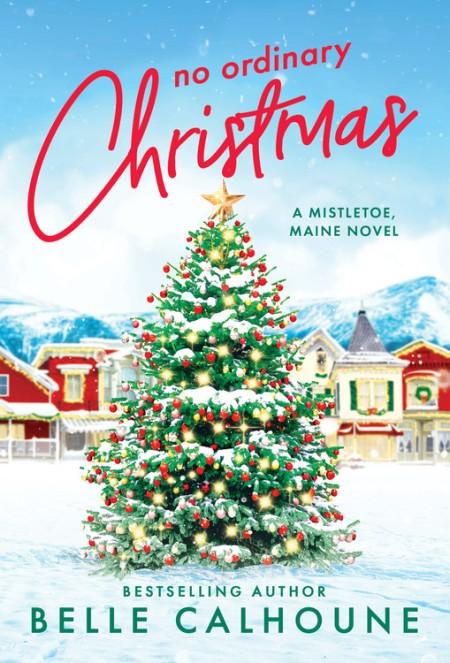 ✨🎄 Happy release day to @BelleCalhoune and NO ORDINARY CHRISTMAS! 🎄✨    #ContemporaryRomance #SmallTown #Christmas #FirstinSeries #MistletoeMaine #ReadForeverPub