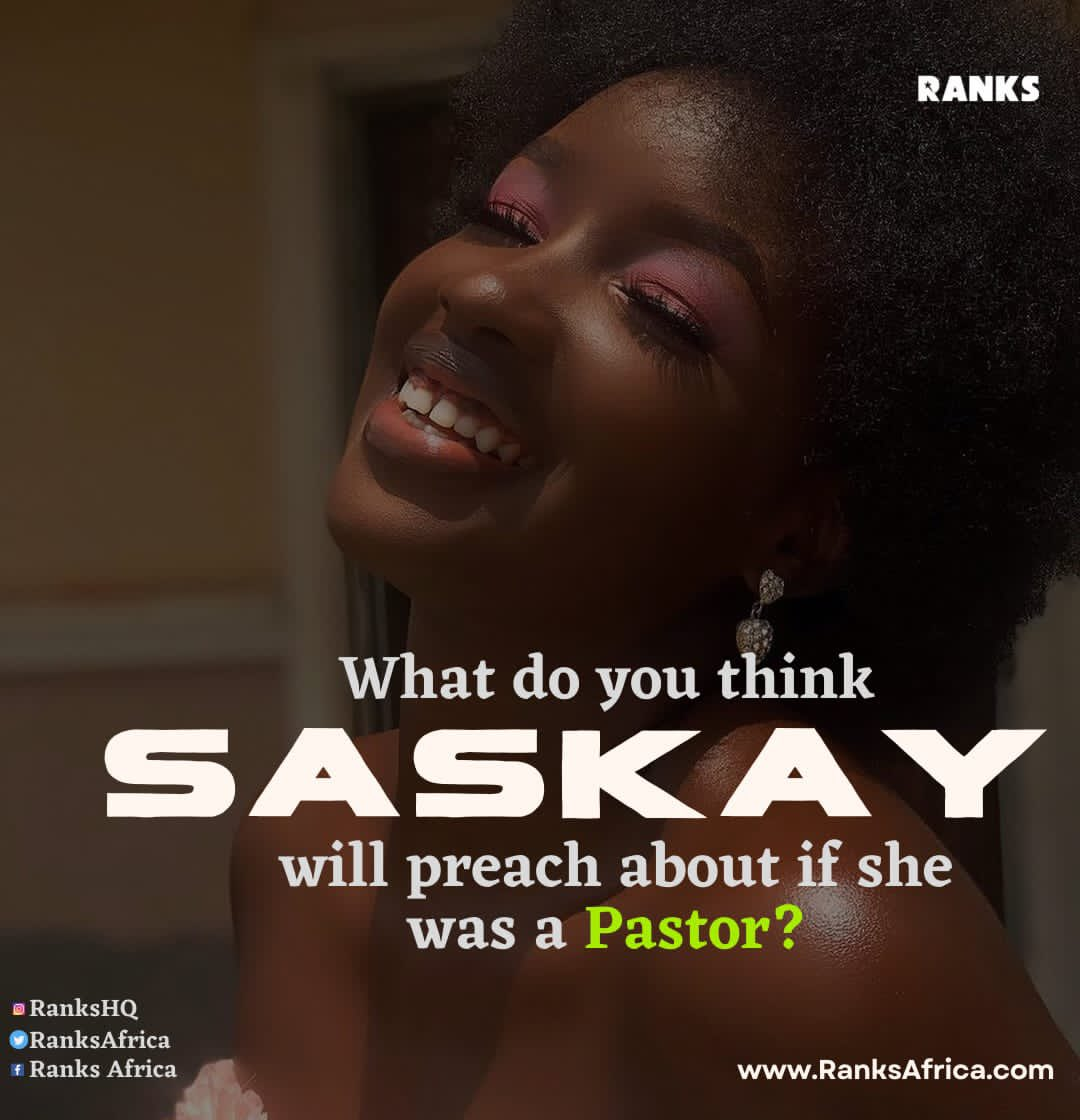 What do you think SASKAY @OfficialSaskay will preach about if she was a pastor ? #RanksHQ