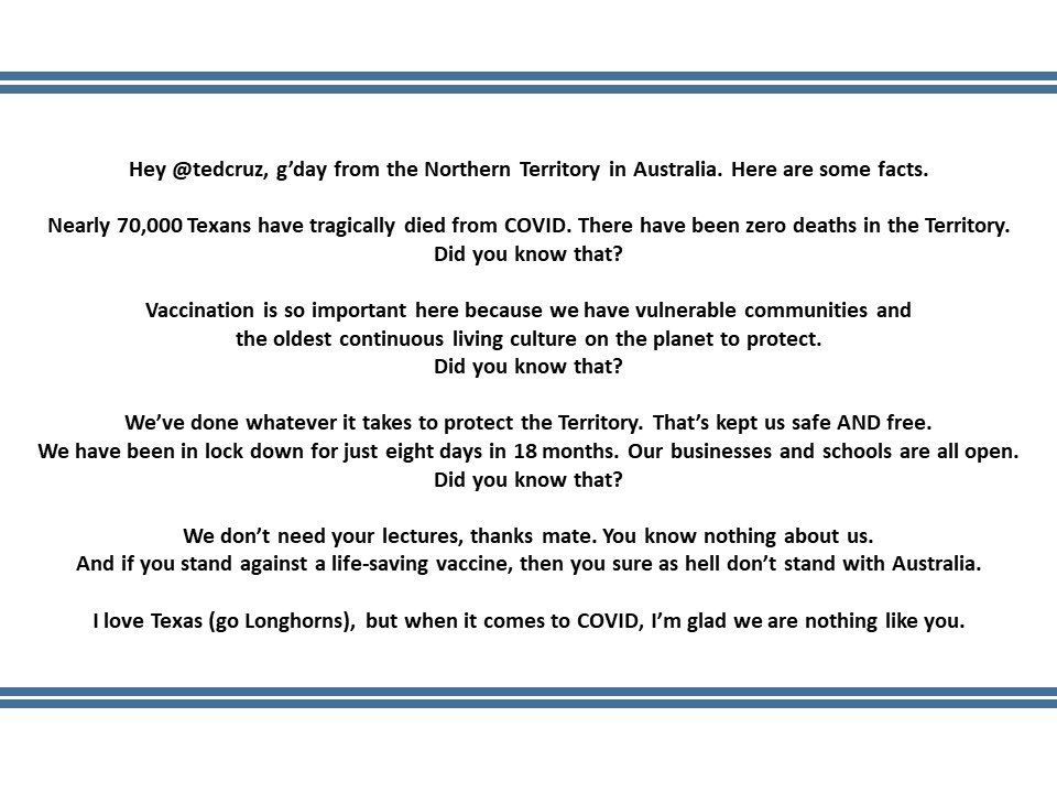 G'day from Down Under @tedcruz. Thanks for your interest in the Territory. I'm the Chief Minister. Below are a few facts about COVID down here.