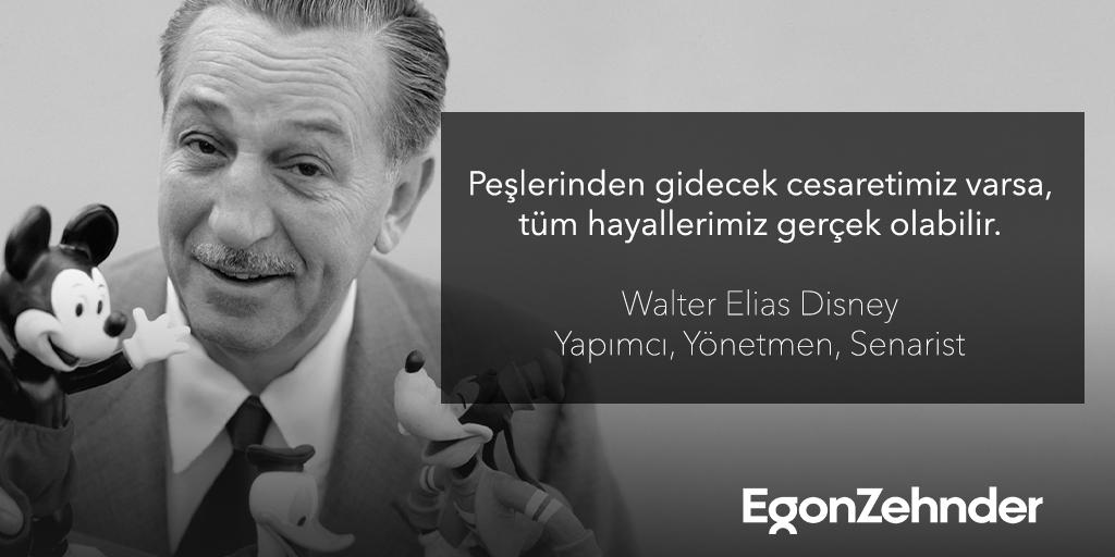 """""""Peşlerinden gidecek cesaretimiz varsa, tüm hayallerimiz gerçek olabilir.."""" Walter Elias Disney #EgonZehnder #WalterEliasDisney #Disney #WaltDisney"""