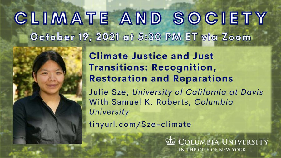 Julie Sze - Climate Justice and Just Transitions: Recognition, Restoration and Reparations with Julie Sze and Samuel Roberts on Oct 19 at 5:30PM via Zoom.