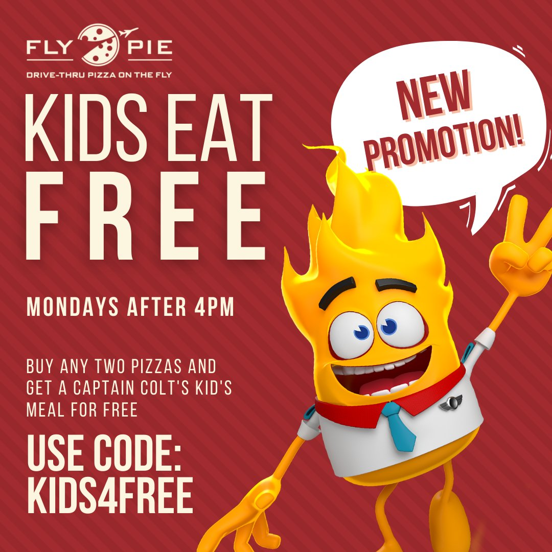 """Breaking news! Kids eat for Free!  Buy any two pizzas and get a Captain Colt's Kid's Meal for FREE.  Use promo code """"KIDS4FREE""""  Valid only on Mondays after 4pm. Mice Type: Offer may not be combined with other offers or discounts.  #flypiepizza #flythetunnel #discounts"""