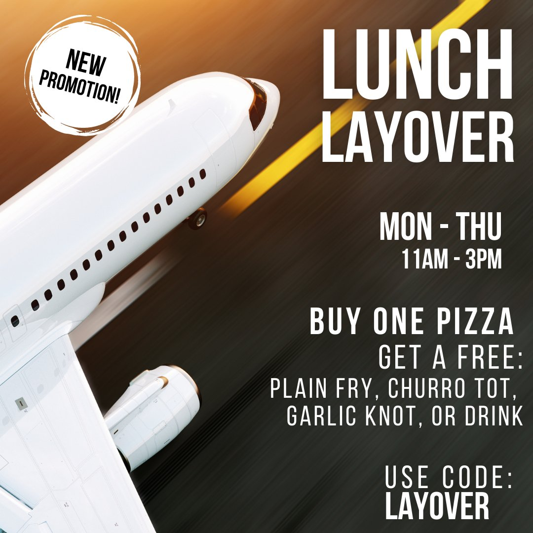 There's a new special! Lunch Layover!  MONDAY-THURSDAY  From 11am-3pm Use promo code: LAYOVER  Buy one pizza, you get a free: Fry, Churro Tot, Garlic Knot or Drink of your choice  *Offer may not be combined with other offers or discounts.*  #flypiepizza #flythetunnel #discounts