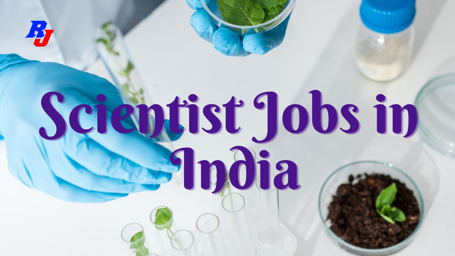 Scientist Jobs in India -Various Latest Labs and Government Scientist Jobs