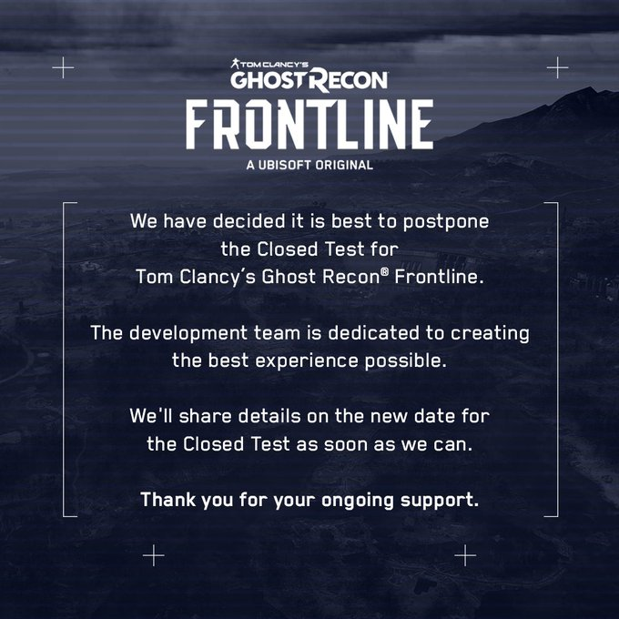 The text in the image reads :   We have decided it is best to postpone the Closed Test for Tom Clancy's Ghost Recon Frontline. The development team is dedicated to creating the best experience possible. We'll share details on the new date for the Closed Test as soon as we can. Thank you for your ongoing support.