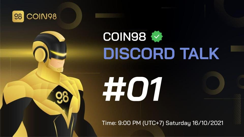 Mark your calendar 🗓 for the #1 in Coin98's Discord Talk series Date: 9:00 PM (UTC+7), Saturday 16/10/2021 on our official Discord server: c98.link/discord Join us to discuss the latest updates of Coin98's products & a sneak peek of the upcoming plan. Don't miss it 🔥