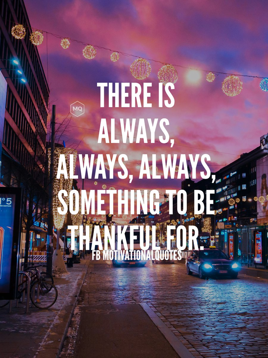 RT @motivational: There is always something to be thankful for. https://t.co/xZK6lgr7TI
