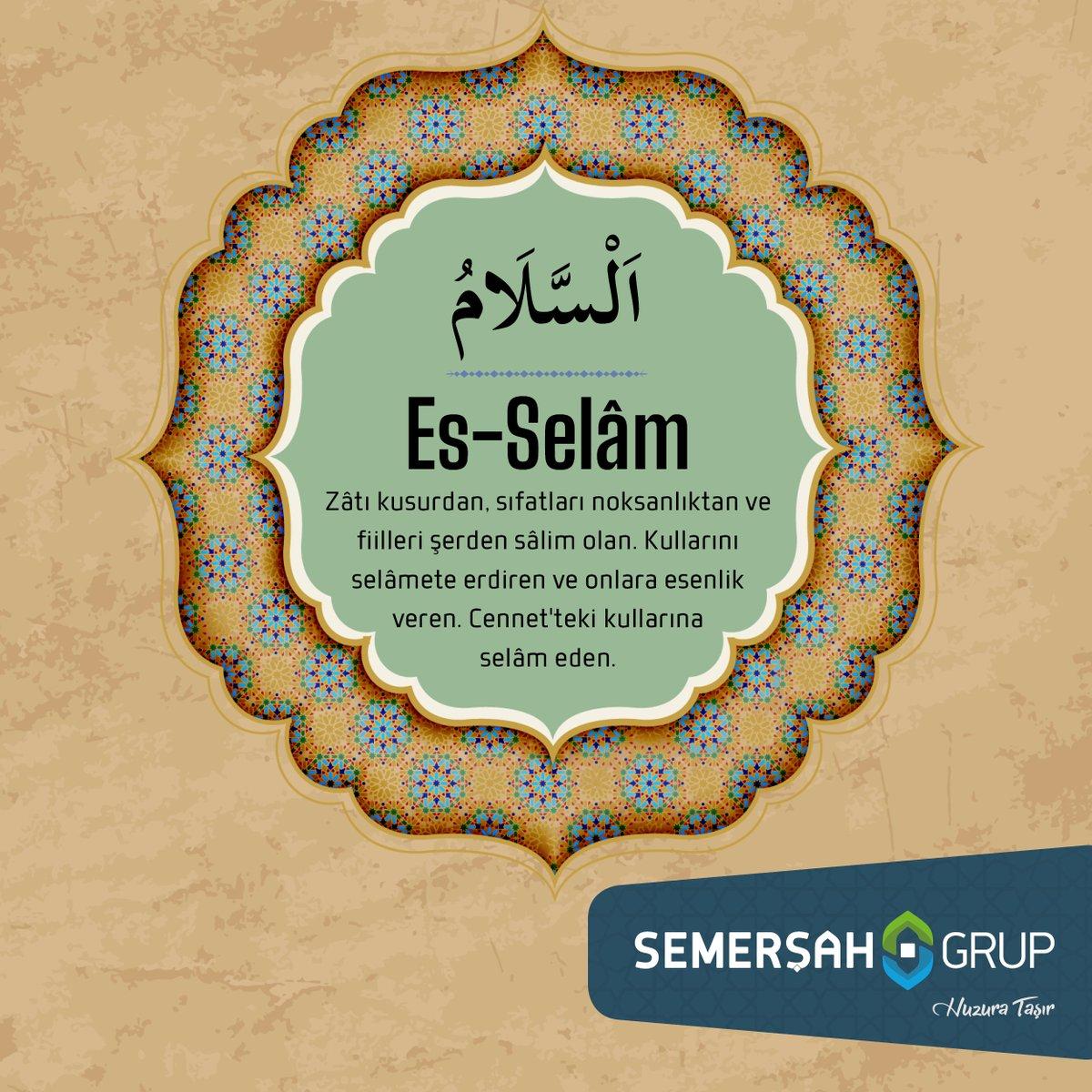 Es-Selâm: Zâtı kusurdan, sıfatları noksanlıktan ve fiilleri şerden sâlim olan. Kullarını selâmete erdiren ve onlara esenlik veren. Cennet'teki kullarına selâm eden.