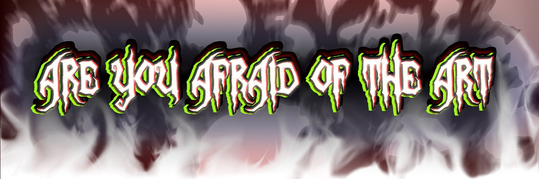Are You Afraid Of The Art (@AreYouAfraidOf4) on Twitter banner 2018-09-24 23:17:42
