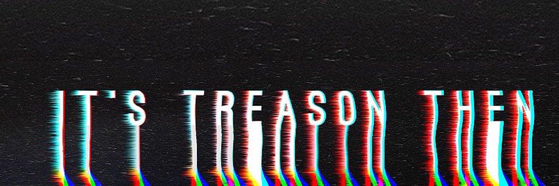 it's treason then. | soundcloud.com/itspalpatune
