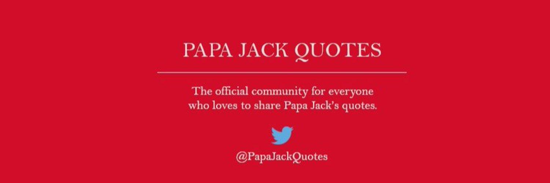 papa jack quotes papajackquotes twitter
