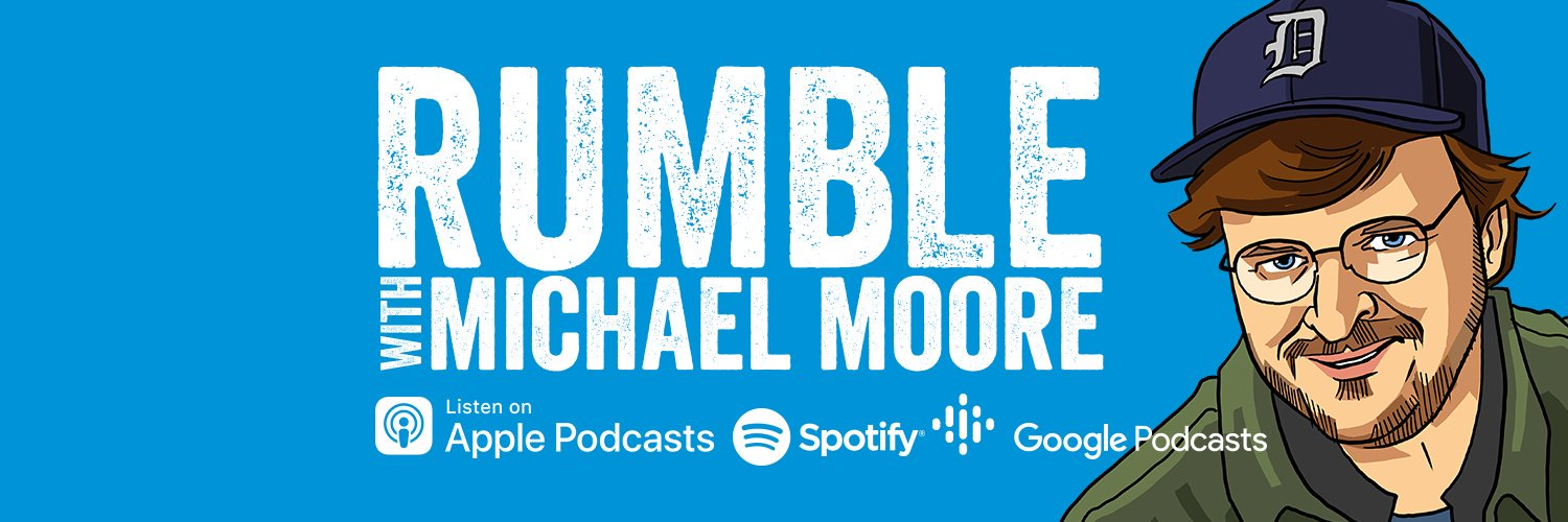 "Filmmaker. Writer. Citizen. Podcaster. Listen/subscribe to my podcast ""RUMBLE with Michael Moore"" on Apple, Spotify, Google or Stitcher."