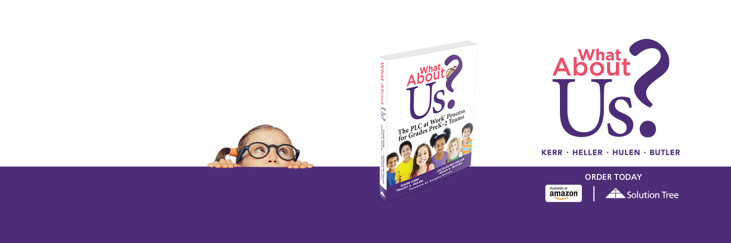 Coauthor What About Us? The PLC at Work Process for Grades PreK-2 Teams- Dad, Husband, Speaker -The Answer Is In The Room Educational Consulting, BKB, LLC.