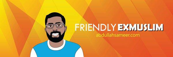 Abdullah Sameer (Friendly Exmuslim) Profile Banner