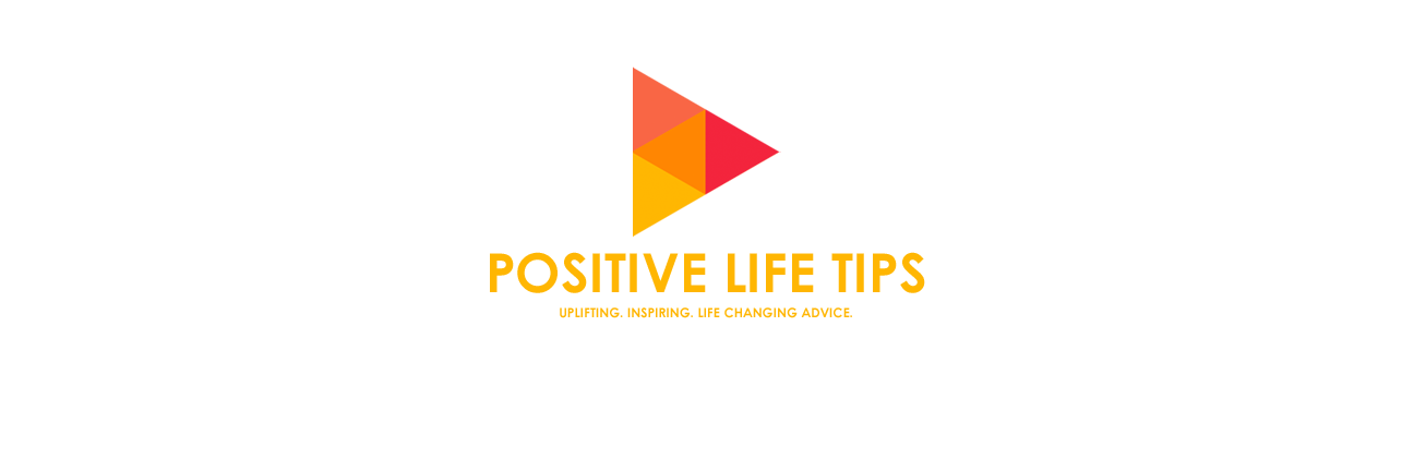 POSITIVE LIFE TIPS