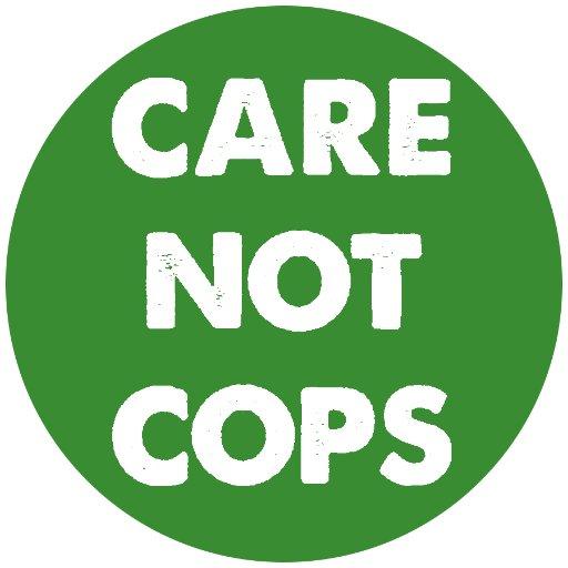 Care Not Cops (@carenotcops )
