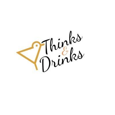 Thinks & Drinks