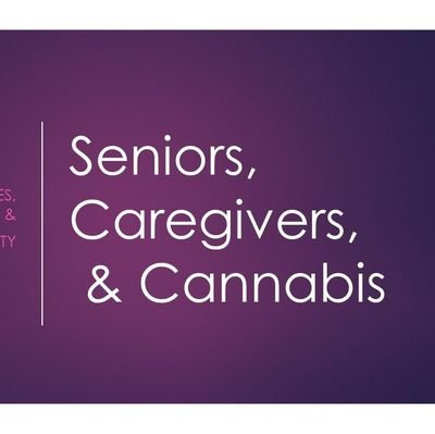 Seniors, Caregivers, & Cannabis™