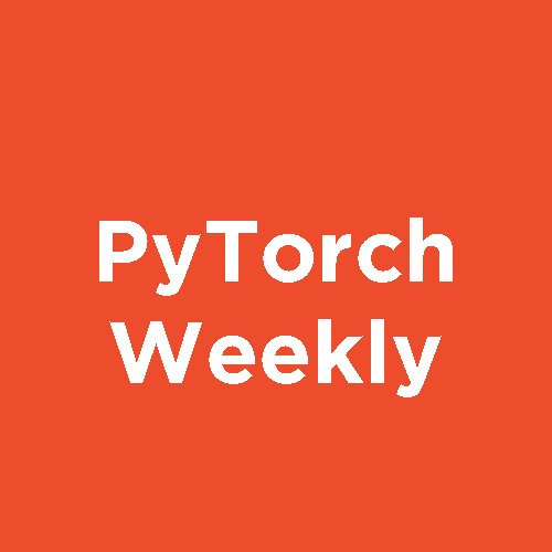 PyTorch Weekly on Twitter: