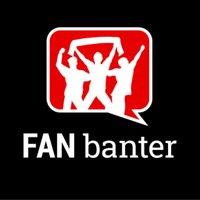 Fan Banter