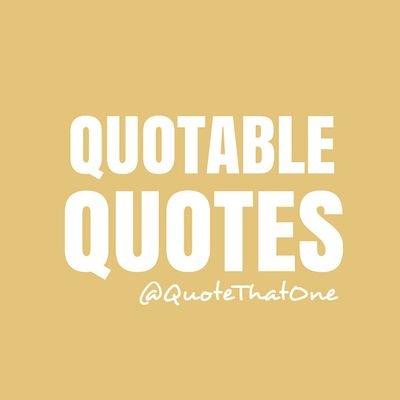 Quotable Quotes Quotethatone Twitter