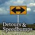 Detours & Speedbumps
