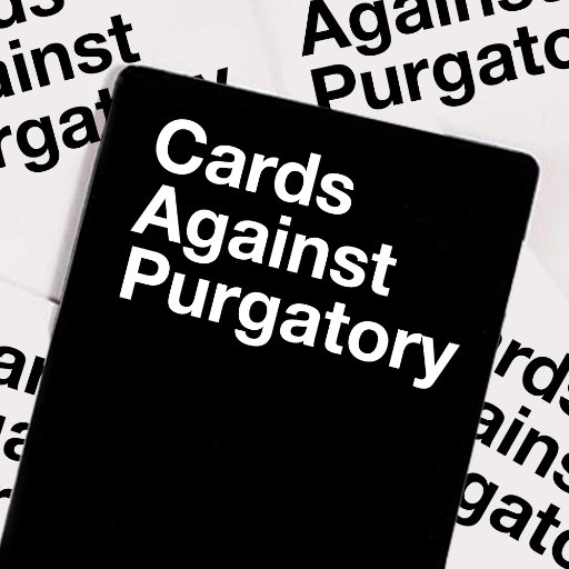 Cards Against Purgatory Cardsagainstp Twitter