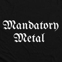 Mandatory Metal