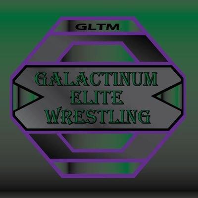 {GLTM} Galactinum Elite Wrestling