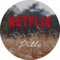 KETFLIX AND PILLS 🎥🔞
