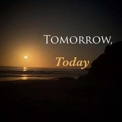 Tomorrow, Today