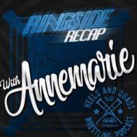 Ringside Recap with Annemarie