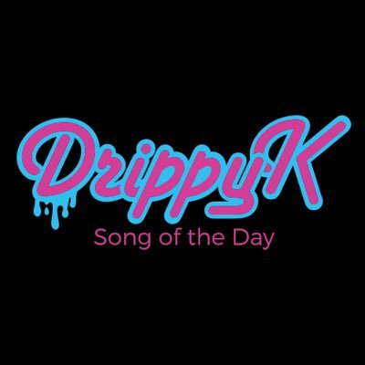 Drippy K Song of the Day