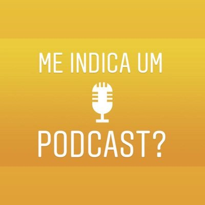 Me indica um podcast?